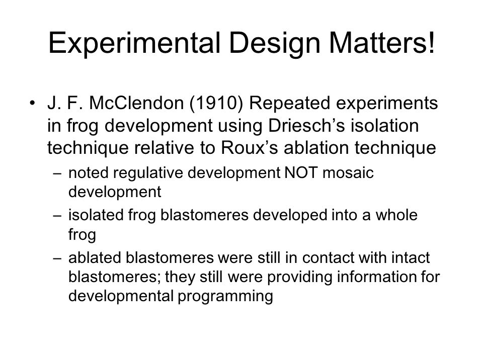 J. F. McClendon (1910) Repeated experiments in frog development using Driesch's isolation technique relative to Roux's ablation technique –noted regul