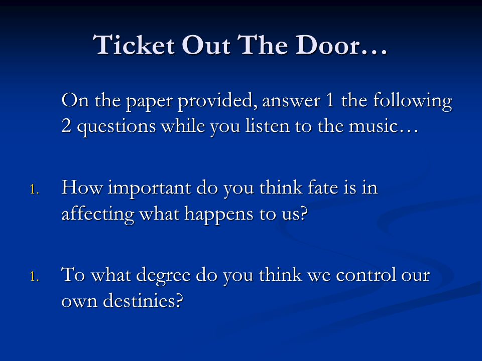 Ticket Out The Door… On the paper provided, answer 1 the following 2 questions while you listen to the music… 1.