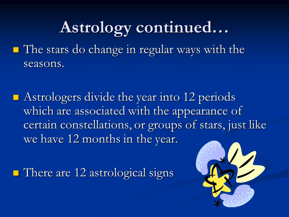 Astrology continued… The stars do change in regular ways with the seasons.