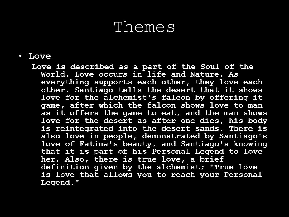 Themes Love Love is described as a part of the Soul of the World. Love occurs in life and Nature. As everything supports each other, they love each ot
