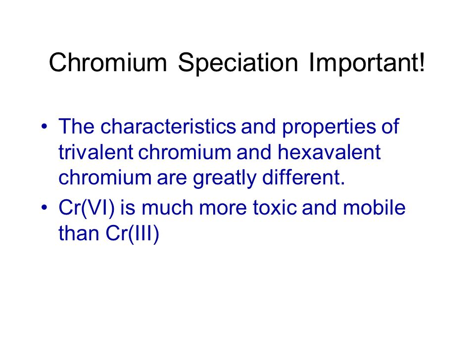 Chromium Speciation Important.