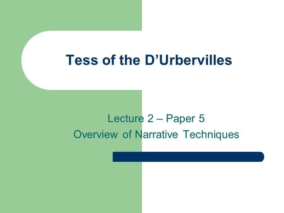 Tess of the D'Urbervilles Lecture 2 – Paper 5 Overview of Narrative Techniques