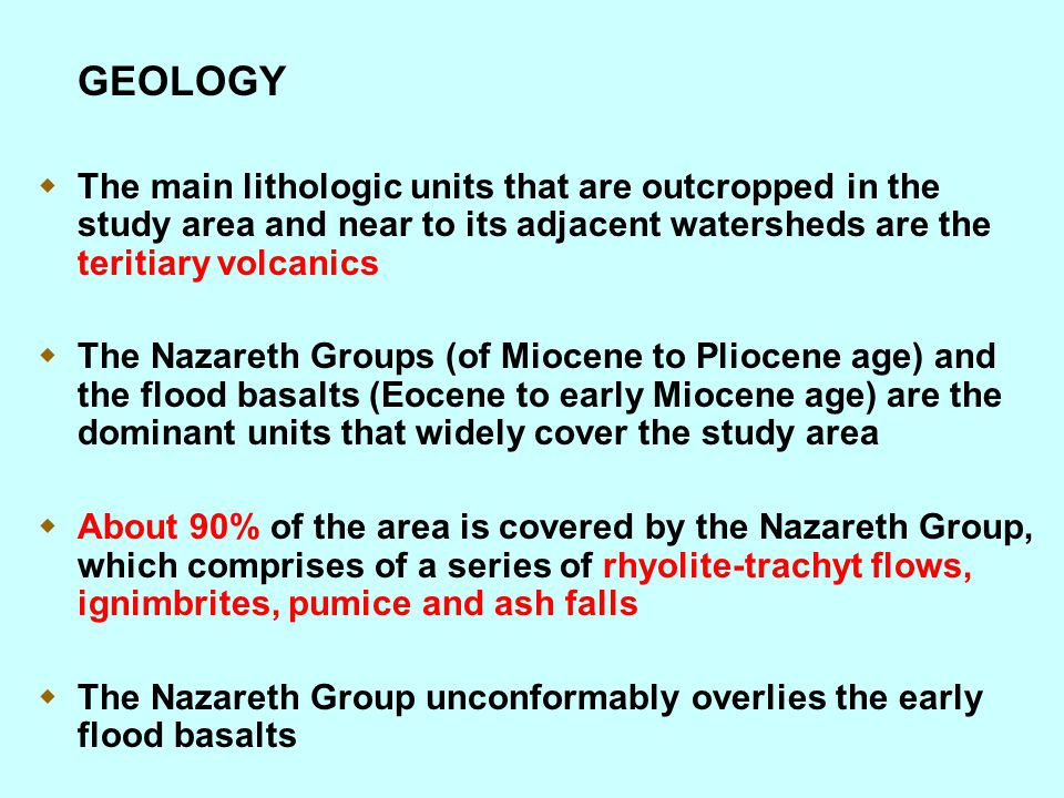 GEOLOGY  The main lithologic units that are outcropped in the study area and near to its adjacent watersheds are the teritiary volcanics  The Nazare