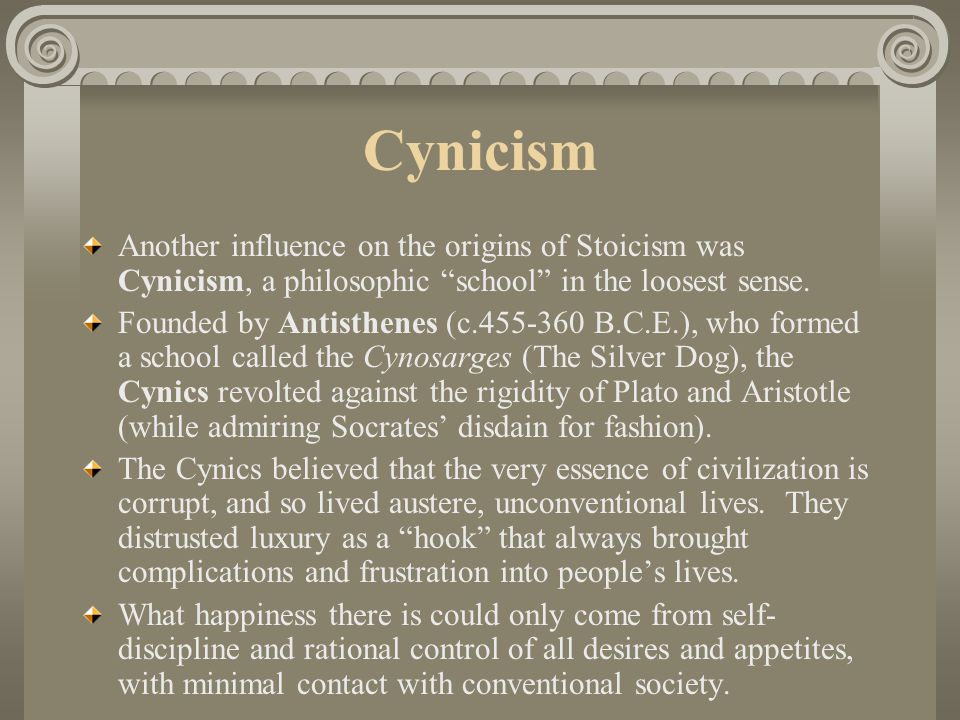 Cynicism Another influence on the origins of Stoicism was Cynicism, a philosophic school in the loosest sense.