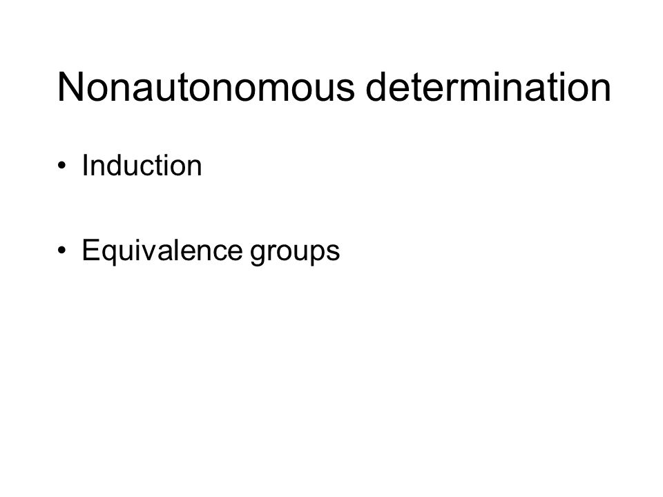 Nonautonomous determination Induction Equivalence groups