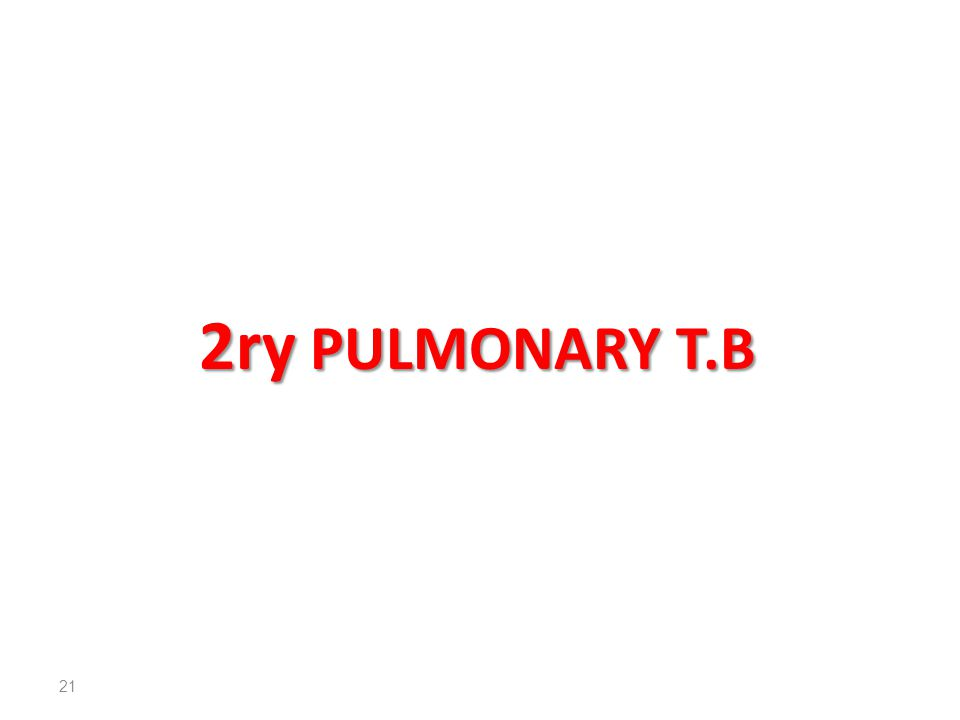 2ry PULMONARY T.B 21