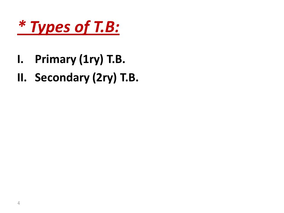 * Types of T.B: I.Primary (1ry) T.B. II.Secondary (2ry) T.B. 4