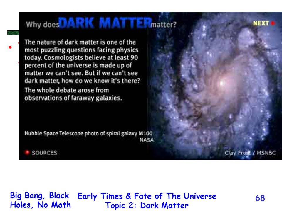 Big Bang, Black Holes, No Math Early Times & Fate of The Universe Topic 2: Dark Matter 68 This is some text