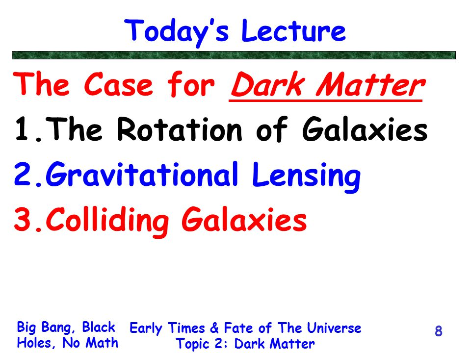 Big Bang, Black Holes, No Math Early Times & Fate of The Universe Topic 2: Dark Matter 8 Today's Lecture The Case for Dark Matter 1.The Rotation of Ga