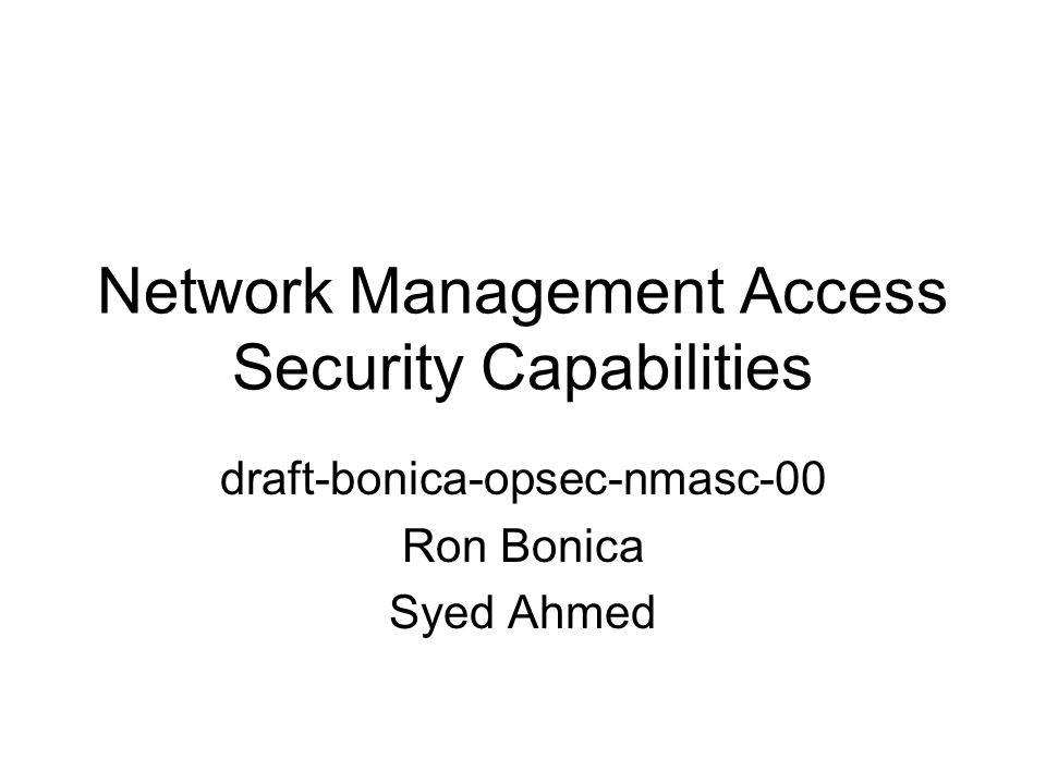 Network Management Access Security Capabilities draft-bonica-opsec-nmasc-00 Ron Bonica Syed Ahmed
