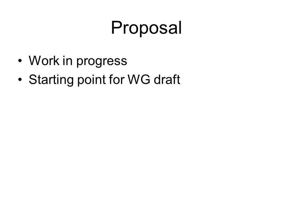 Proposal Work in progress Starting point for WG draft