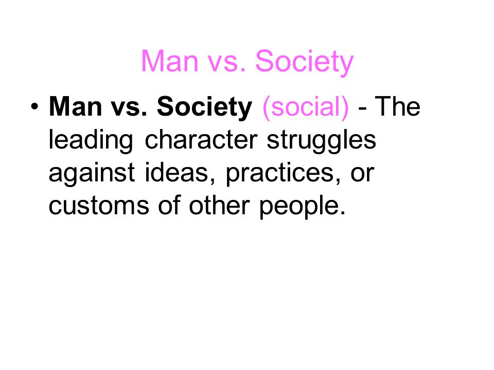 Man vs. Society Man vs.