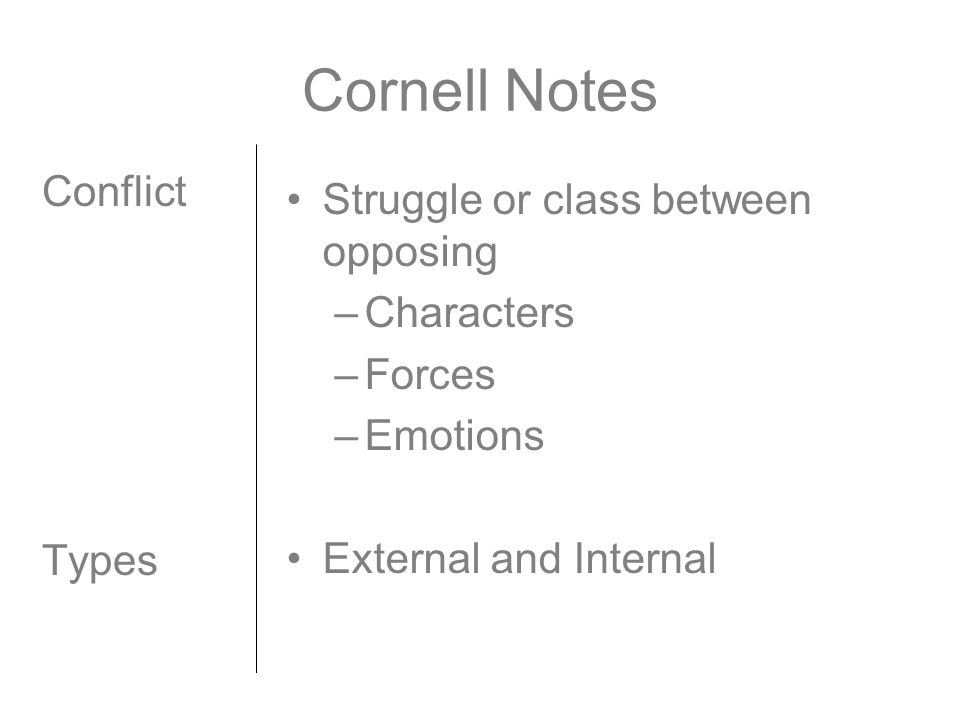 Cornell Notes Conflict Types Struggle or class between opposing –Characters –Forces –Emotions External and Internal