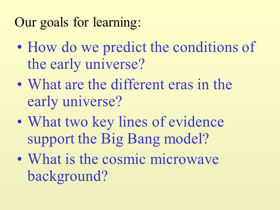 Evidence for the Big Bang Theory A good scientific model should make predictions which can be verified.