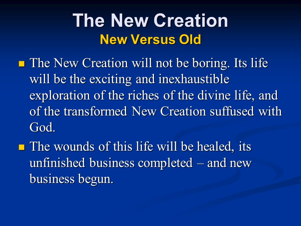 The New Creation New Versus Old The New Creation will not be boring.
