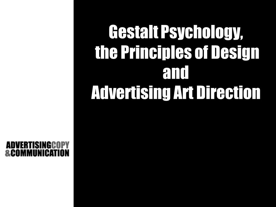 Gestalt Psychology, the Principles of Design and Advertising Art Direction