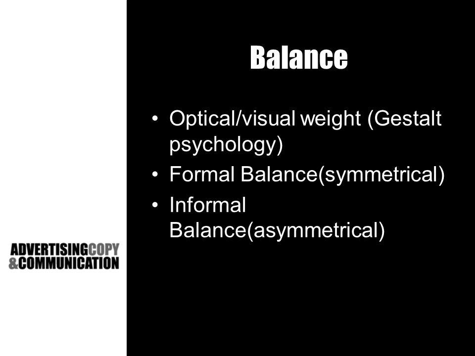 Balance Optical/visual weight (Gestalt psychology) Formal Balance(symmetrical) Informal Balance(asymmetrical)