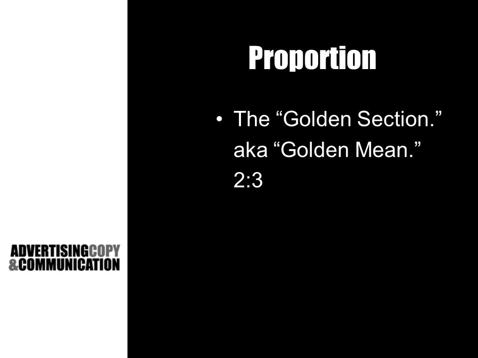 Proportion The Golden Section. aka Golden Mean. 2:3
