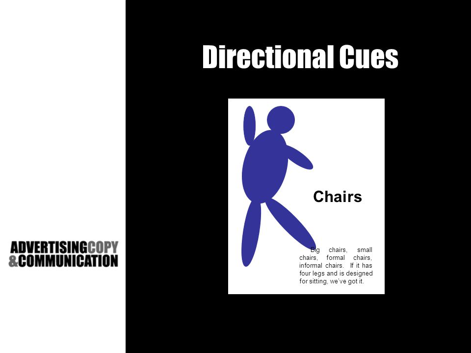 Directional Cues Chairs Big chairs, small chairs, formal chairs, informal chairs.