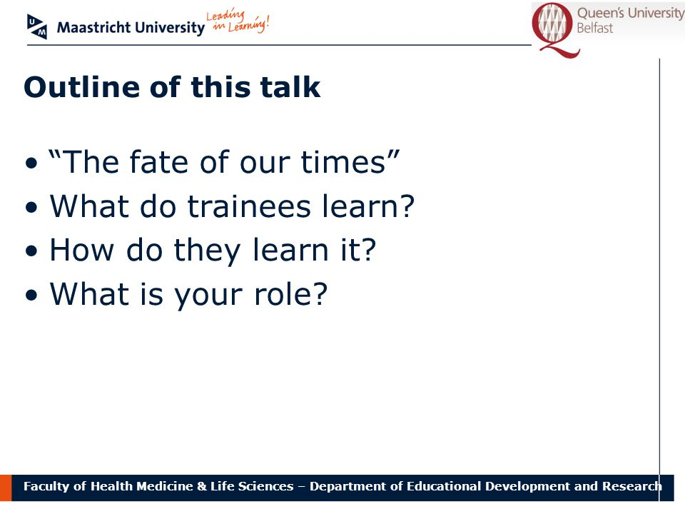 "Faculty of Health Medicine & Life Sciences – Department of Educational Development and Research Outline of this talk ""The fate of our times"" What do t"