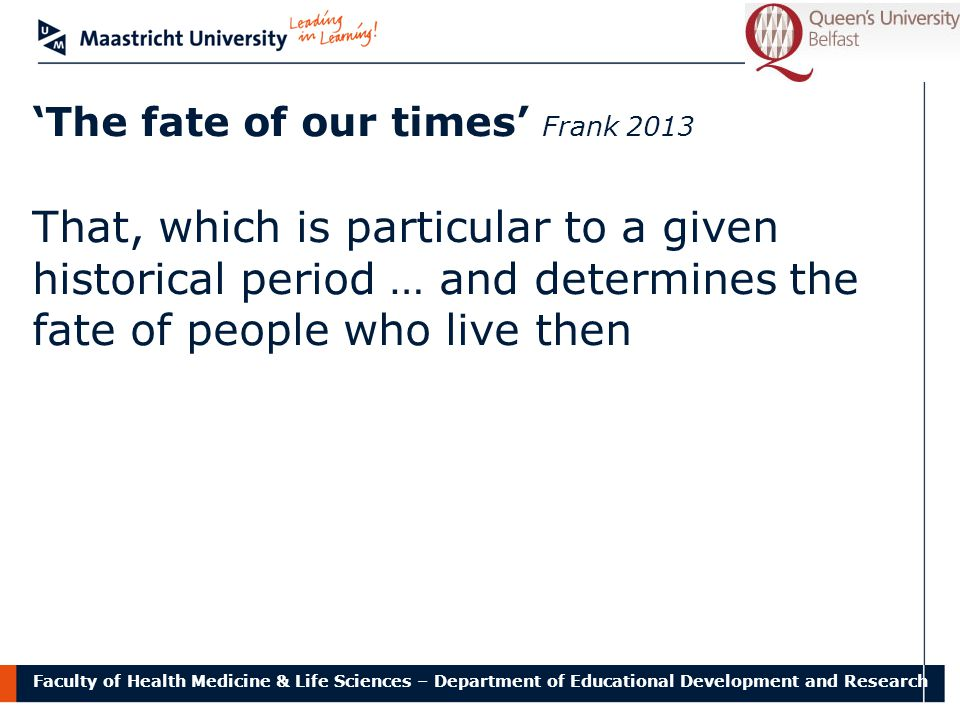 Faculty of Health Medicine & Life Sciences – Department of Educational Development and Research 'The fate of our times' Frank 2013 That, which is part
