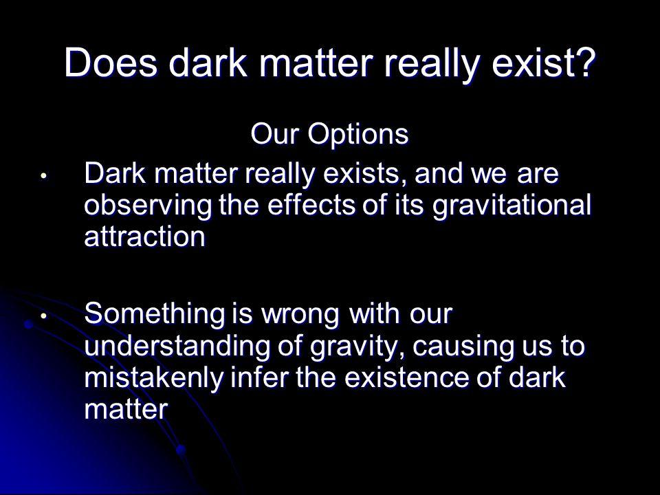 Does dark matter really exist.