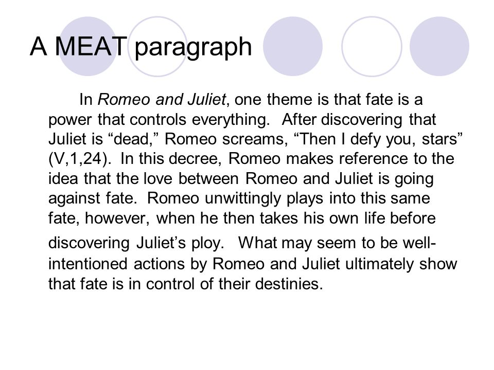 A MEAT paragraph In Romeo and Juliet, one theme is that fate is a power that controls everything.