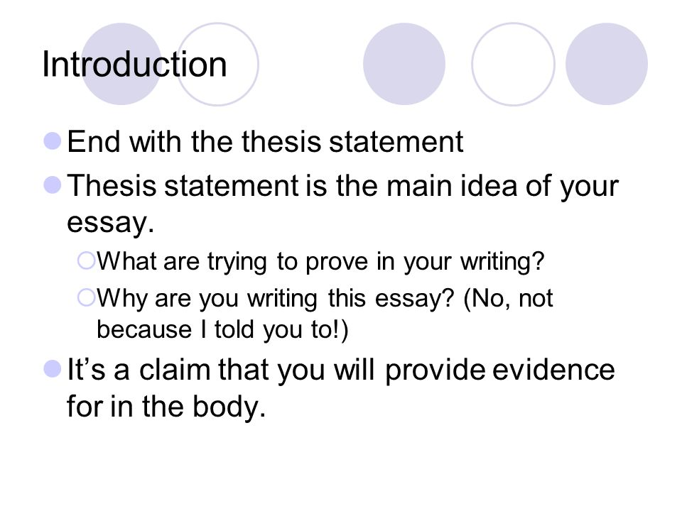 Introduction End with the thesis statement Thesis statement is the main idea of your essay.