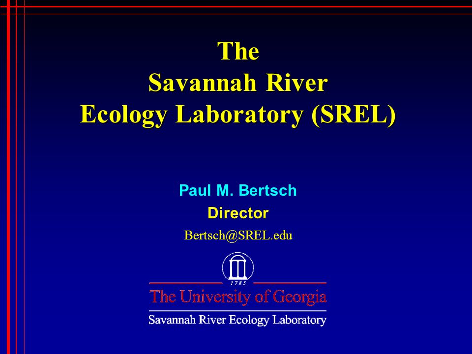 The Savannah River Ecology Laboratory (SREL) Paul M. Bertsch Director Bertsch@SREL.edu