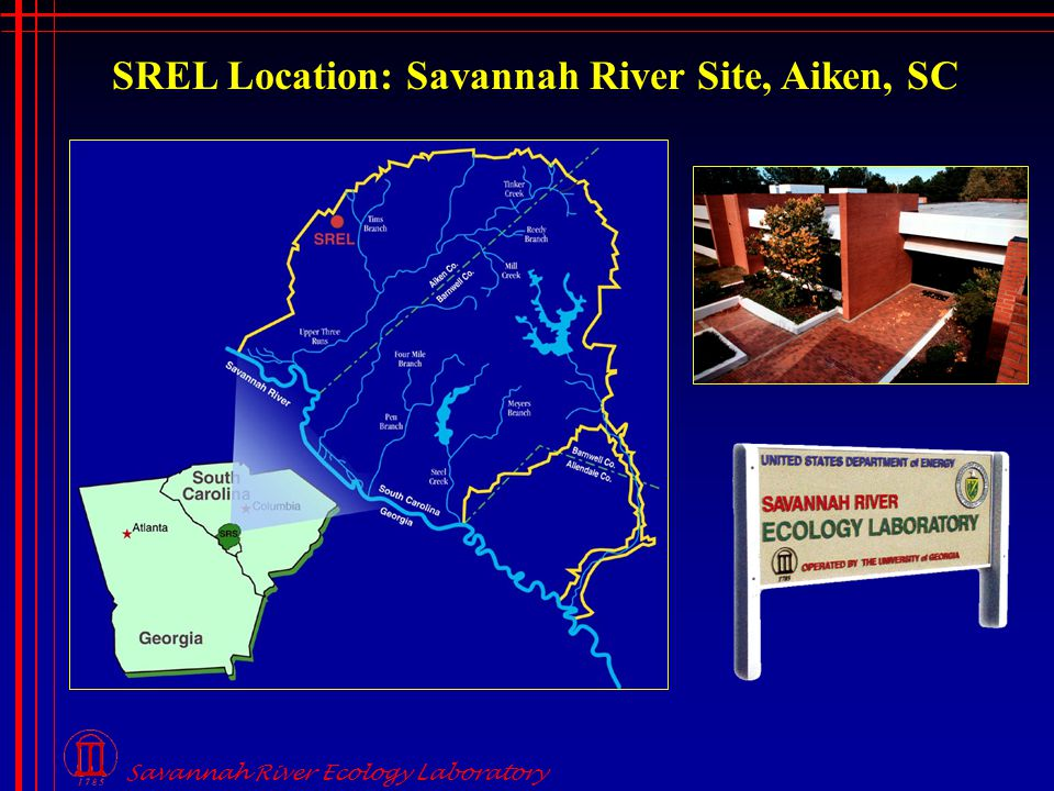 Savannah River Ecology Laboratory SREL Location: Savannah River Site, Aiken, SC