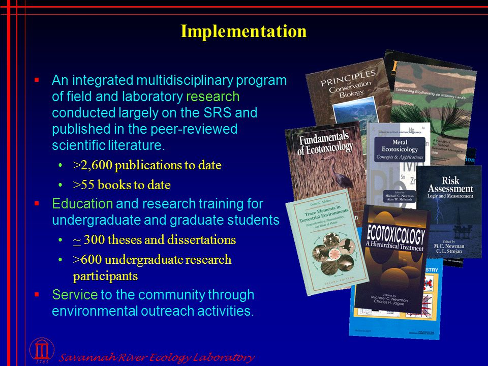 Implementation  An integrated multidisciplinary program of field and laboratory research conducted largely on the SRS and published in the peer-reviewed scientific literature.