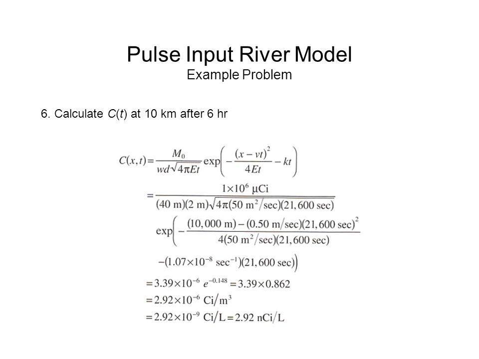 Pulse Input River Model Example Problem 6. Calculate C(t) at 10 km after 6 hr