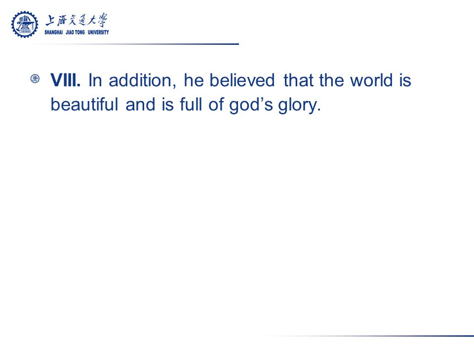 VIII. In addition, he believed that the world is beautiful and is full of god's glory.