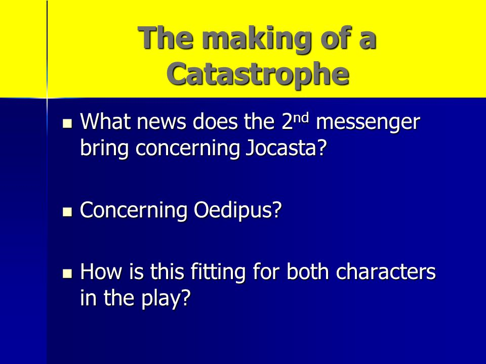 The making of a Catastrophe What news does the 2 nd messenger bring concerning Jocasta? What news does the 2 nd messenger bring concerning Jocasta? Co