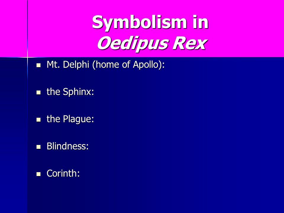 Symbolism in Oedipus Rex Mt. Delphi (home of Apollo): Mt. Delphi (home of Apollo): the Sphinx: the Sphinx: the Plague: the Plague: Blindness: Blindnes