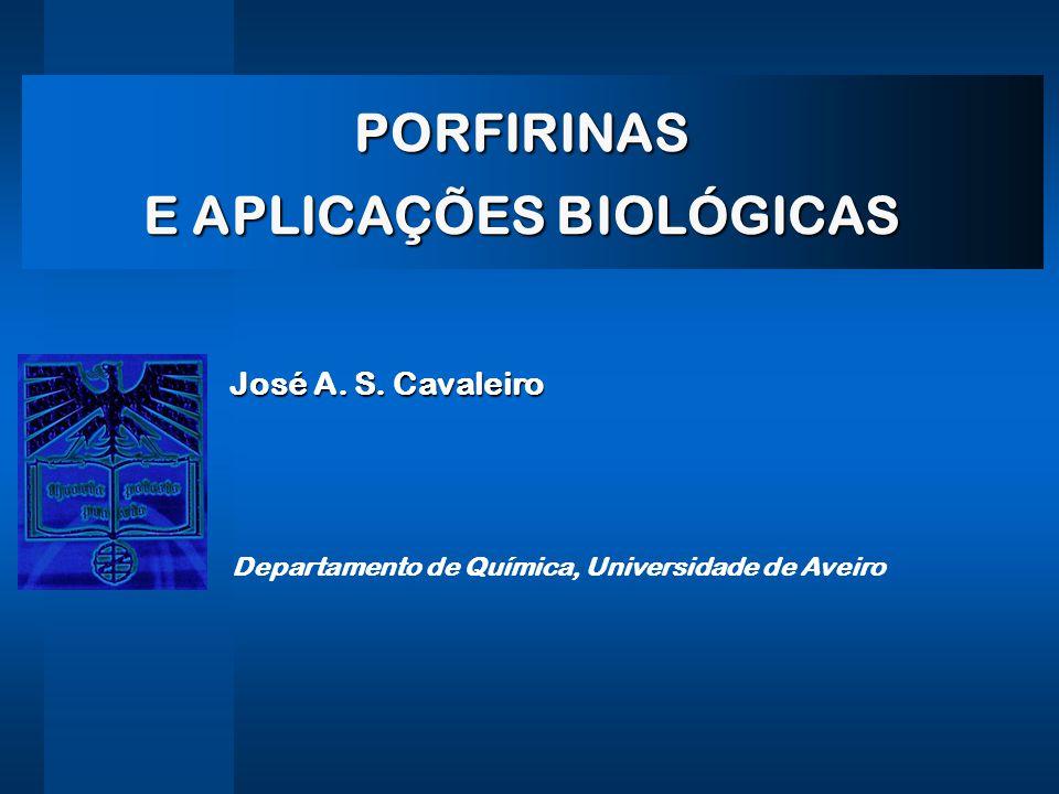 PORFIRINAS E APLICAÇÕES BIOLÓGICAS Departamento de Química, Universidade de Aveiro José A.