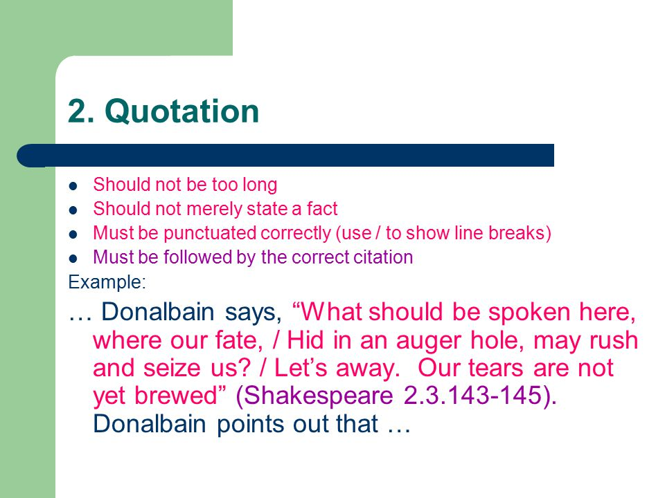 2. Quotation Should not be too long Should not merely state a fact Must be punctuated correctly (use / to show line breaks) Must be followed by the co