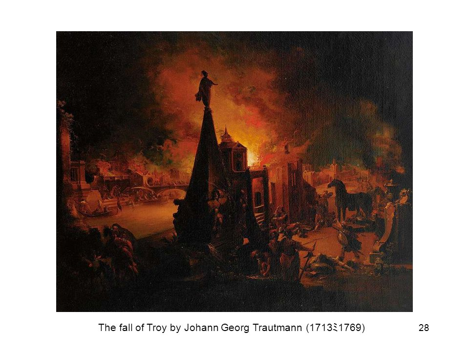 28 The fall of Troy by Johann Georg Trautmann (1713 ミ 1769)