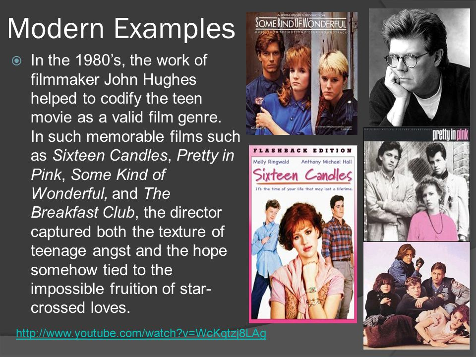 Modern Examples  In the 1980's, the work of filmmaker John Hughes helped to codify the teen movie as a valid film genre.
