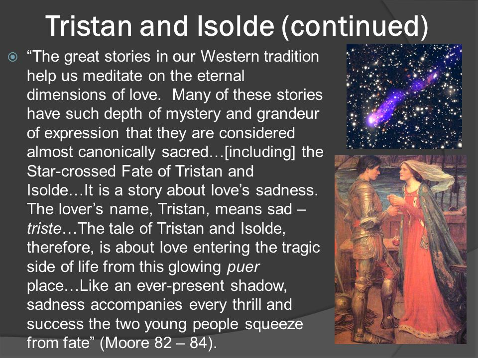Tristan and Isolde (continued)  The great stories in our Western tradition help us meditate on the eternal dimensions of love.