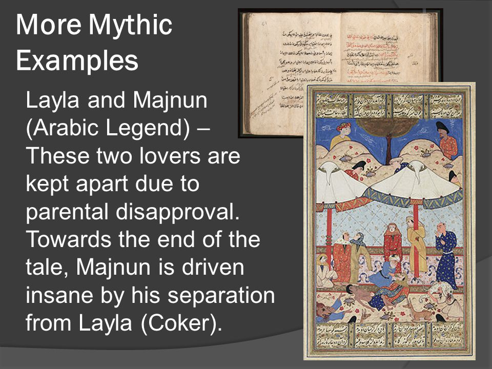 More Mythic Examples Layla and Majnun (Arabic Legend) – These two lovers are kept apart due to parental disapproval.