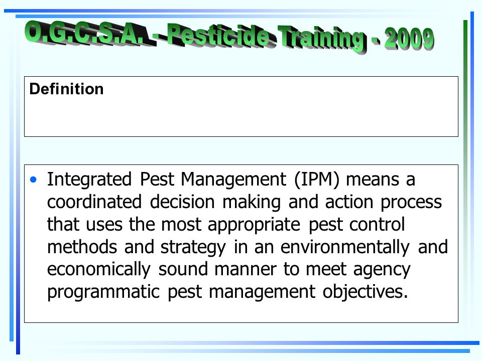 Definition Integrated Pest Management (IPM) means a coordinated decision making and action process that uses the most appropriate pest control methods and strategy in an environmentally and economically sound manner to meet agency programmatic pest management objectives.