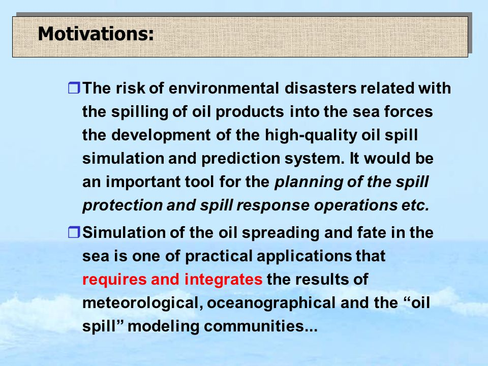 rThe risk of environmental disasters related with the spilling of oil products into the sea forces the development of the high-quality oil spill simulation and prediction system.