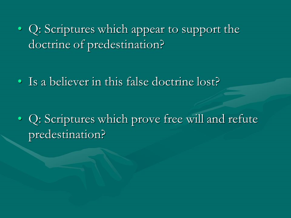 Q: Scriptures which appear to support the doctrine of predestination Q: Scriptures which appear to support the doctrine of predestination.