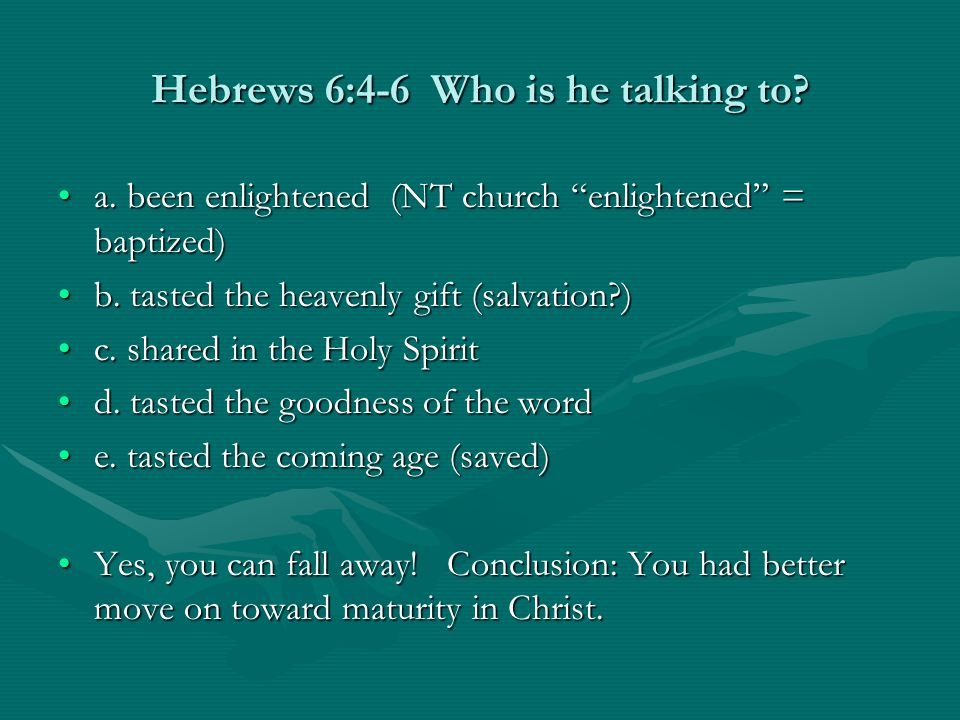 Hebrews 6:4-6 Who is he talking to. a. been enlightened (NT church enlightened = baptized)a.