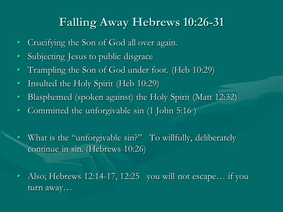 Falling Away Hebrews 10:26-31 Crucifying the Son of God all over again.Crucifying the Son of God all over again.