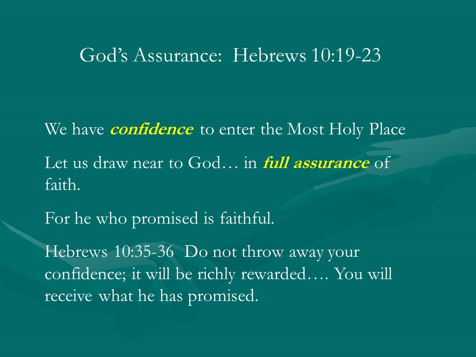 God's Assurance: Hebrews 10:19-23 We have confidence to enter the Most Holy Place Let us draw near to God… in full assurance of faith.