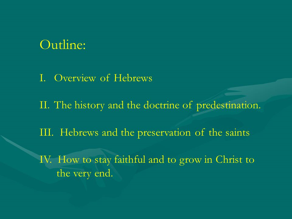 Outline: I.Overview of Hebrews II.The history and the doctrine of predestination.