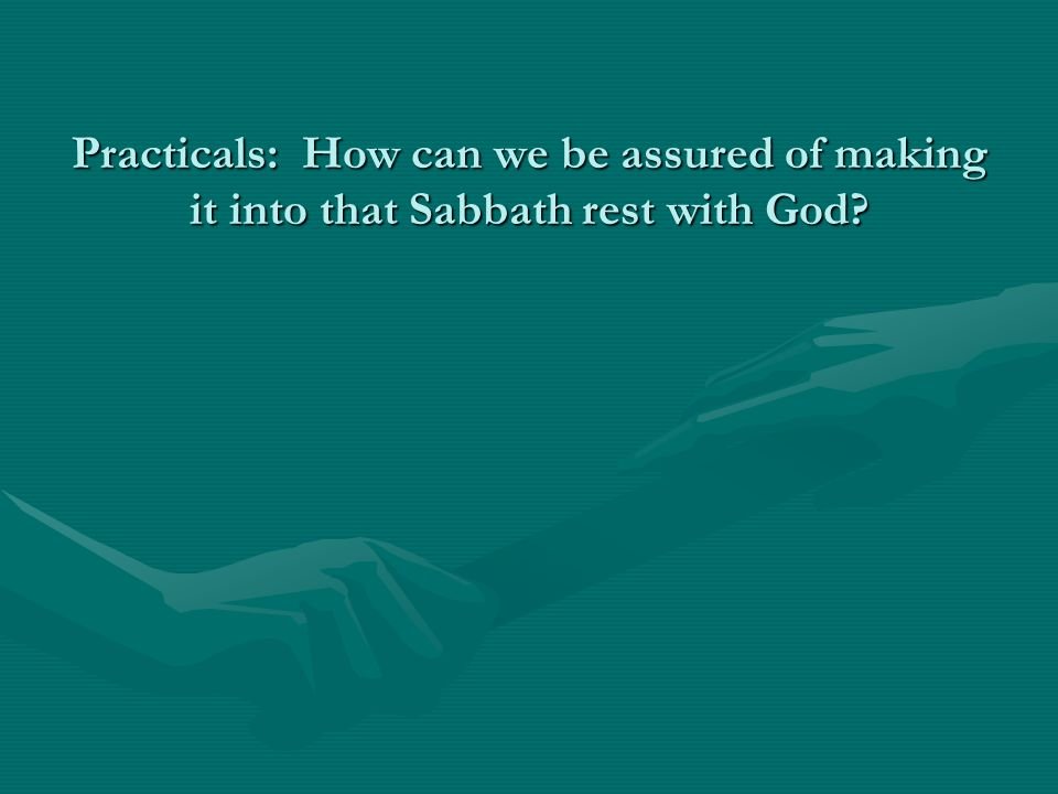 Practicals: How can we be assured of making it into that Sabbath rest with God