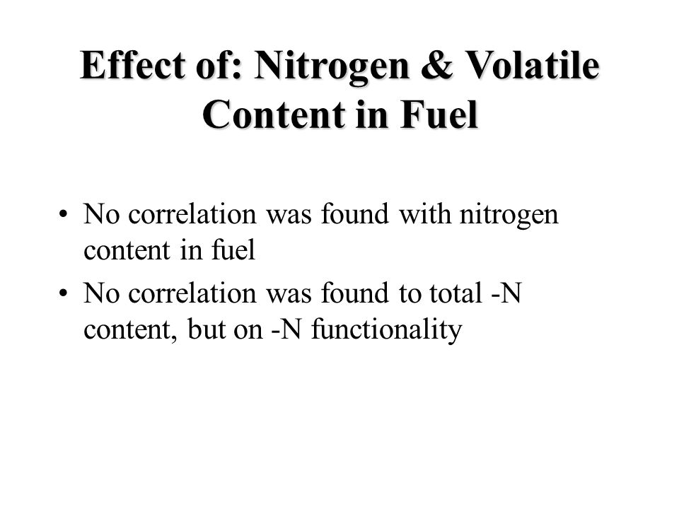 Effect of: Nitrogen & Volatile Content in Fuel No correlation was found with nitrogen content in fuel No correlation was found to total -N content, but on -N functionality